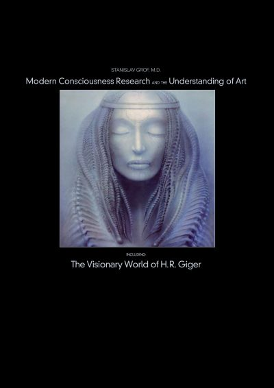 Stanislav Grof - Modern Consciousness Research and the Understanding of Art including The Visionary World of H.R. Giger